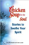 Chicken Soup for the Soul: Stories to Soothe Your Spirit, Jack Canfield, Mark Victor Hansen