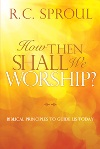 How Then Shall We Worship, R. C. Sproul, David C Cook